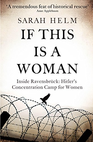 Sarah Helm - Ravensbruck: The Untold Story of Heroism and Survival Inside the Nazi's Women-only Concentration Camp