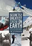 Secrets of the Greatest Snow on Earth: Weather, Climate Change, and Finding Deep Powder in Utah s Wasatch Mountains and around the World