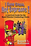 I Know Sousa, Not Sopranos! A Survival Guide for the Band Director Teaching Choirs
