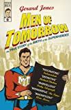 Men of Tomorrow: Geeks, Gangsters, and the Birth of the Comic Book (0099487063) by Jones, Gerard