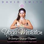 Yoga Mediation: The Guide for Yoga for Beginners | David Smith