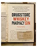 Matthew Rowley Drugstore Whiskey, Pharmacy Gin: Rediscovered Formulas and Forgotten Recipes for Liquors, Cordials, and Wines from the Secret Notebook of a Prohibitio
