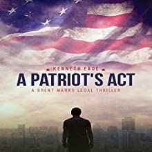 A Patriot's Act: Brent Marks Legal Thriller Series, Book 2 Audiobook by Kenneth Eade Narrated by Patrick R. Golden