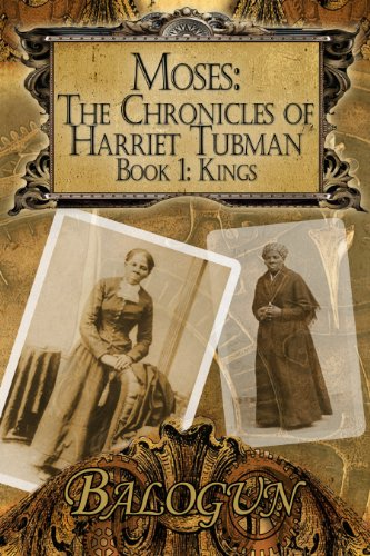 Amazon.com: Moses: The Chronicles of Harriet Tubman: Book 1 eBook: Balogun Ojetade: Books