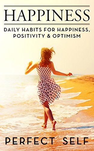 Happiness: Daily Habits For Happiness,Positivity & Optimism (Meditation, Mindset, Willpower, Optimism, Healthy Lifestyle, Success Principles, Mindfulness Book 1) (Happiness And Positivity compare prices)