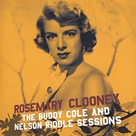Rosemary Clooney With The Buddy Cole And Nelson Riddle Sessions