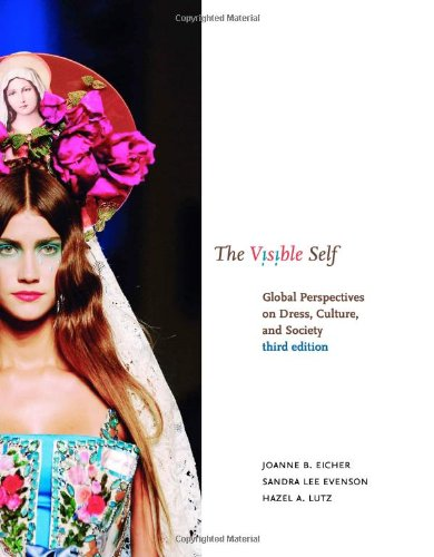 The Visible Self: Global Perspectives of Dress, Culture, and Society, (3rd Edition)