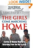 The Girls Come Marching Home: Stories of Women Warriors Returning from the War in Iraq