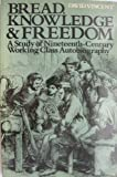 Bread, Knowledge and Freedom: Study of Nineteenth Century Working Class Autobiography (University paperbacks) (0416346707) by Vincent, David