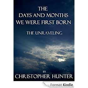 The Days and Months We Were First Born- The Unraveling (Book 1 of 3) (English Edition)