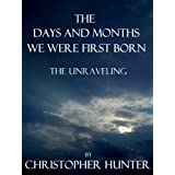 The Days and Months We Were First Born- The Unraveling ~ Christopher Hunter