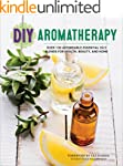 DIY Aromatherapy: Over 130 Affordable...