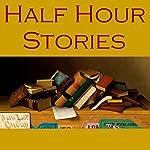 Half Hour Stories | E. F. Benson,Arthur Conan Doyle,Guy de Maupassant,W. W. Jacobs,Edgar Allan Poe,O. Henry,Bram Stoker