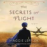The Secrets of Flight: A Novel   Maggie Leffler