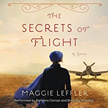 The Secrets of Flight: A Novel Audiobook by Maggie Leffler Narrated by Barbara Caruso, Brittany Pressley