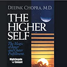 The Higher Self: The Magic of Inner and Outer Fulfillment  by Deepak Chopra Narrated by Deepak Chopra