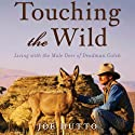 Touching the Wild: Living with the Mule Deer of Deadman Gulch (       UNABRIDGED) by Joe Hutto Narrated by Daniel May