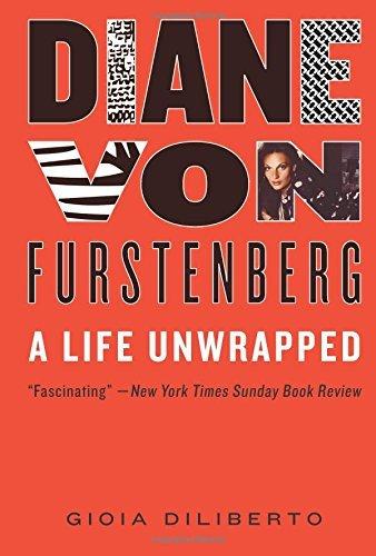Diane von Furstenberg: A Life Unwrapped by Gioia Diliberto (2016-07-26)