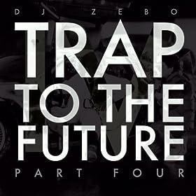 Trap to the Future Part Four (DJ Mix 13)