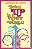 Being Up in a Down World (0890810575) by James E. Kilgore