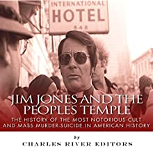 Jim Jones and the Peoples Temple: The History of the Most Notorious Cult and Mass Murder-Suicide in American History Audiobook by  Charles River Editors Narrated by Mark Norman