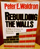 img - for Rebuilding the Walls: A Biblical Strategy for Restoring America's Greatness book / textbook / text book