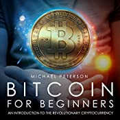 Bitcoin for Beginners: An Introduction to the Revolutionary Cryptocurrency | [Michael Peterson]