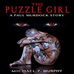 The Puzzle Girl: A Paul Murdock Story, Book 3 | Michael Murphy