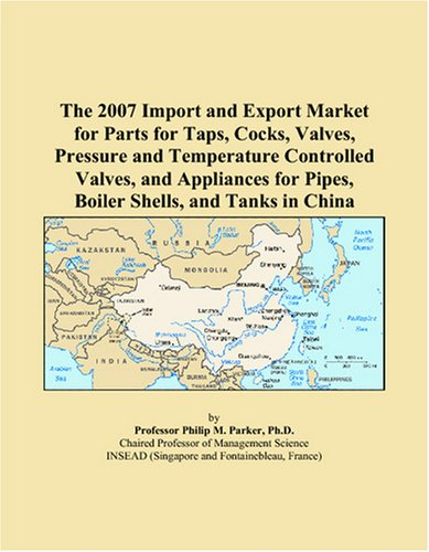 The 2007 Import and Export Market for Parts for Taps, Cocks, Valves, Pressure and Temperature Controlled Valves, and Appliances for Pipes, Boiler Shells, and Tanks in China (Temperature Controlled Boiler compare prices)