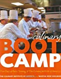 The Culinary Institute of America Culinary Boot Camp: Five Days of Basic Training at the Culinary Institute of America