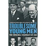 Troublesome Young Men: The Churchill Conspiracy of 1940by Lynne Olson