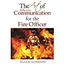 The Art of Effective Communication for the Fire Officer (       UNABRIDGED) by Allan London Narrated by Tracy Kinkead