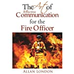 The Art of Effective Communication for the Fire Officer | Allan London