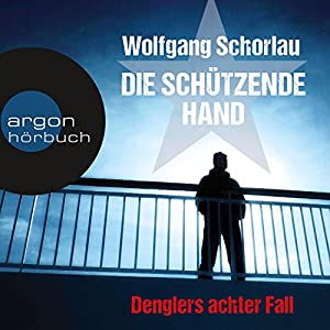 Die schützende Hand (Denglers achter Fall) Hörbuch