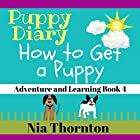 How to Get a Puppy: Puppy Diary: Adventure and Learning, Book 4 Hörbuch von Nia Thornton Gesprochen von: Jennifer Patterson