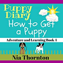 How to Get a Puppy: Puppy Diary: Adventure and Learning, Book 4 Audiobook by Nia Thornton Narrated by Jennifer Patterson