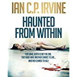 Haunted From Within : A Paranormal Mystery and Detective Psychological Medical Thriller with a killer twist. (Omnibus Edition containing both Book One and Book Two)by IAN C.P. IRVINE