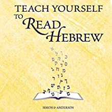 Teach Yourself to Read Hebrew (       UNABRIDGED) by Ethelyn Simon, Joseph Anderson Narrated by Cantor Bruce Benson, Alisse Seelig