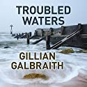 Troubled Waters (       UNABRIDGED) by Gillian Galbraith Narrated by Lesley Mackie