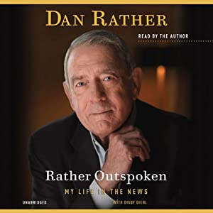 Rather Outspoken: My Life in the News | [Dan Rather, Digby Diehl (contributor)]