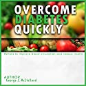 Overcome Diabetes Quickly: Actions to Improve Blood Circulation and Reduce Insulin Audiobook by George McClelland Narrated by Robert Diepenbrock