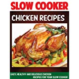Slow Cooker Chicken Recipes: Easy, Healthy And Delicious Chicken Recipes For Your Slow Cooker (Easy, Healthy And Delicious Recipes For Your Slow Cooker Book 1)
