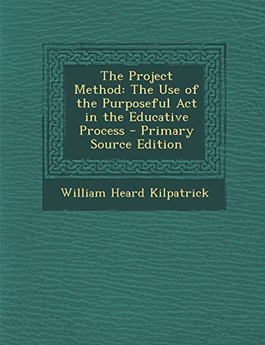 The Project Method: The Use of the Purposeful Act in the Educative Process