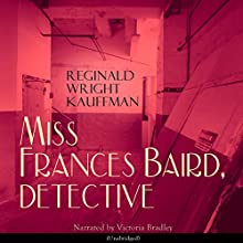 Miss Frances Baird, Detective Audiobook by Reginald Wright Kauffman Narrated by Victoria Bradley