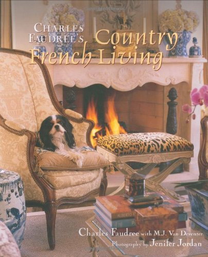 Charles Faudree S Country Cabin: PICTURES OF FRENCH COUNTRY DECORATING. FRENCH COUNTRY