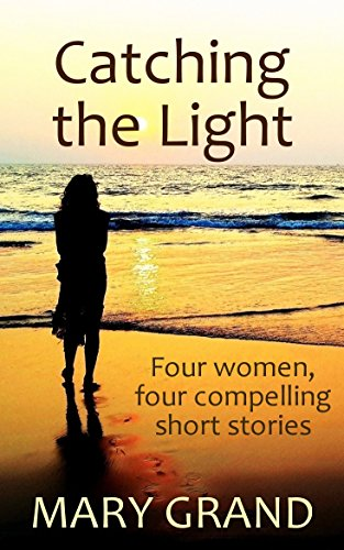 Book: Catching the Light - Four women, four compelling short stories by Mary Grand
