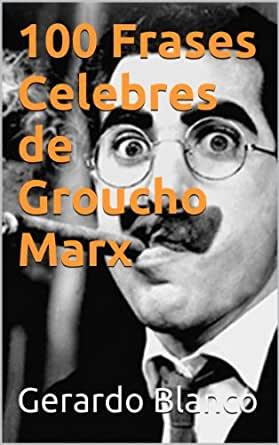 Amazon.com: 100 Frases Celebres de Groucho Marx (Spanish Edition