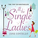 All The Single Ladies Audiobook by Jane Costello Narrated by Jane Collingwood