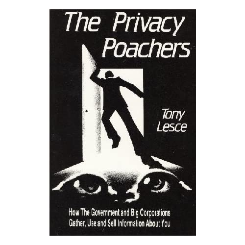 The Privacy Poachers: How the Government and Big Corporations Gather, Use and Sell Information about You, Lesce, Tony