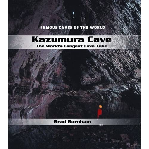 "Kazumura Cave: The World""s Longest Lava Tube (Famous Caves of the World) Brad Burnham"